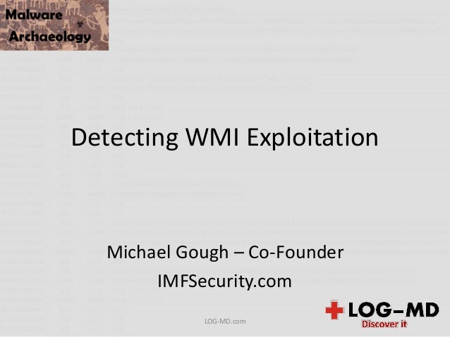 Detecting WMI Exploitation Michael Gough – Co-Founder IMFSecurity.com LOG-MD.com