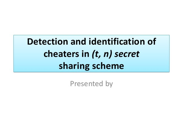 Detection and identification of cheaters in (t, n) secret sharing scheme Presented by