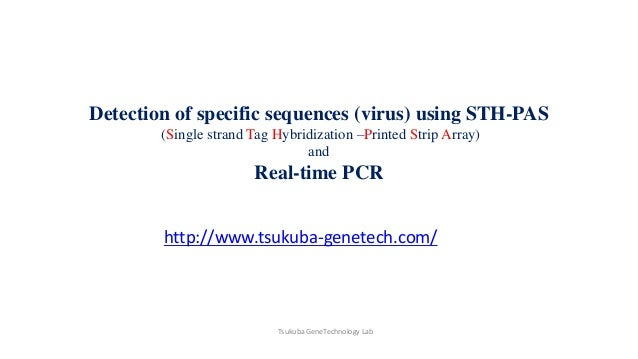 Detection of specific sequences (virus) using STH-PAS (Single strand Tag Hybridization –Printed Strip Array) and Real-time...