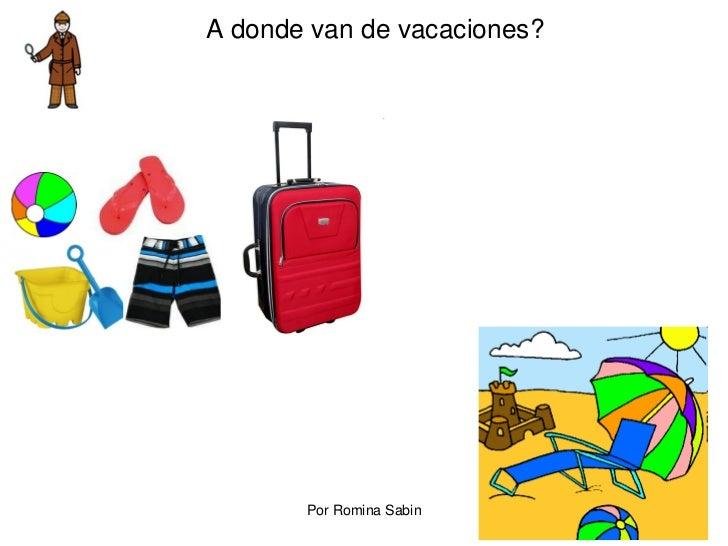 A donde van de vacaciones?       Por Romina Sabin