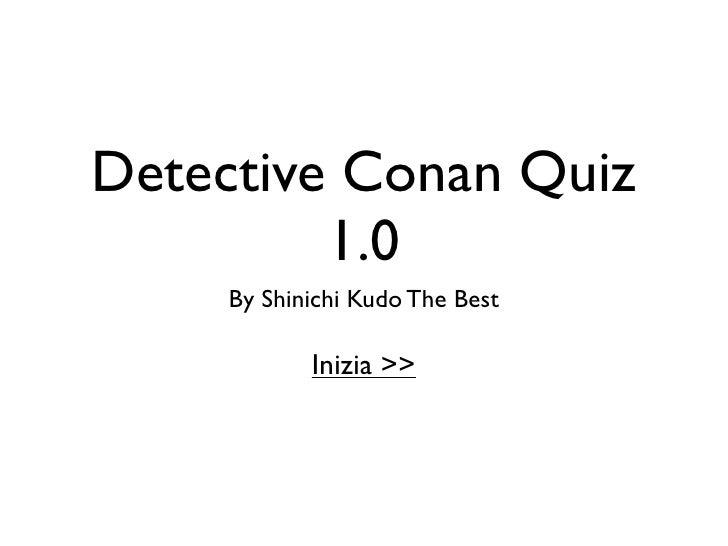 Detective Conan Quiz          1.0      By Shinichi Kudo The Best              Inizia >>