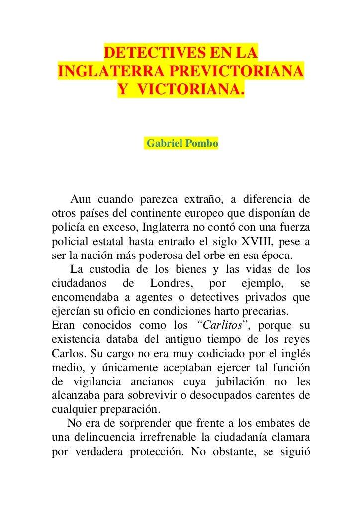 DETECTIVES EN LA INGLATERRA PREVICTORIANA       Y VICTORIANA.                   Gabriel Pombo    Aun cuando parezca extrañ...
