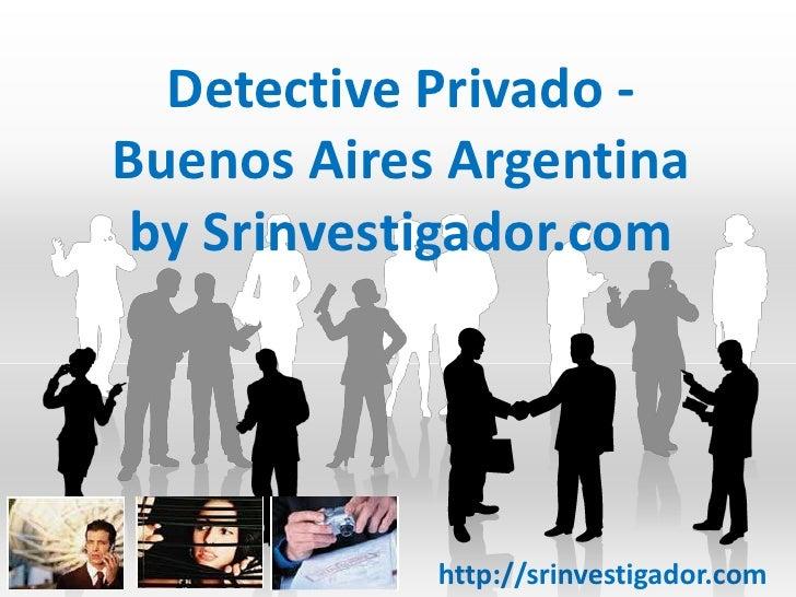 Detective Privado -Buenos Aires Argentina by Srinvestigador.com            http://srinvestigador.com