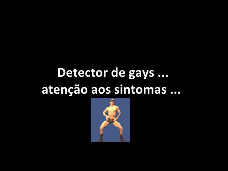 Detector de gays ... atenção aos sintomas ...