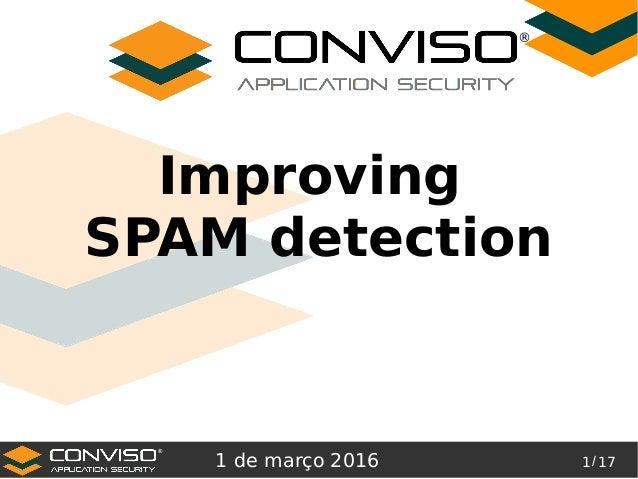 1/ 17 ® Improving SPAM detection 1 de março 2016 ®