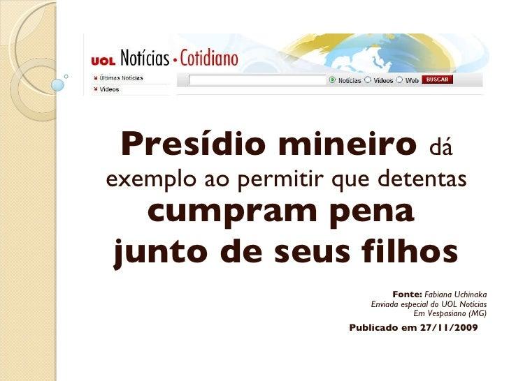 Presídio mineiro  dá exemplo ao permitir que detentas   cumpram pena  junto de seus filhos Fonte:   Fabiana Uchinaka Envia...