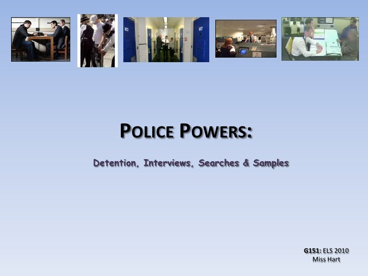 Police Powers:<br />Detention, Interviews, Searches & Samples<br />G151: ELS 2010<br />Miss Hart<br />