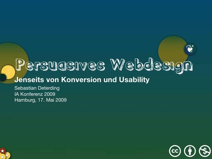 ❦        Persuasives Webdesign        Jenseits von Konversion und Usability        Sebastian Deterding        IA Konferenz...
