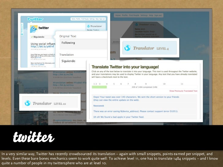 twitter In a very similar way, Twitter has recently crowdsourced its translation – again with small snippets, points earne...
