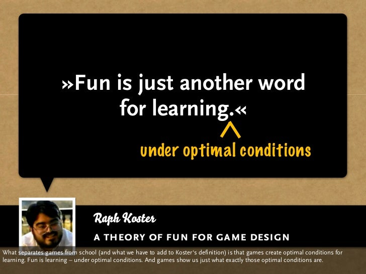»Fun is just another word                            for learning.«                                                   unde...