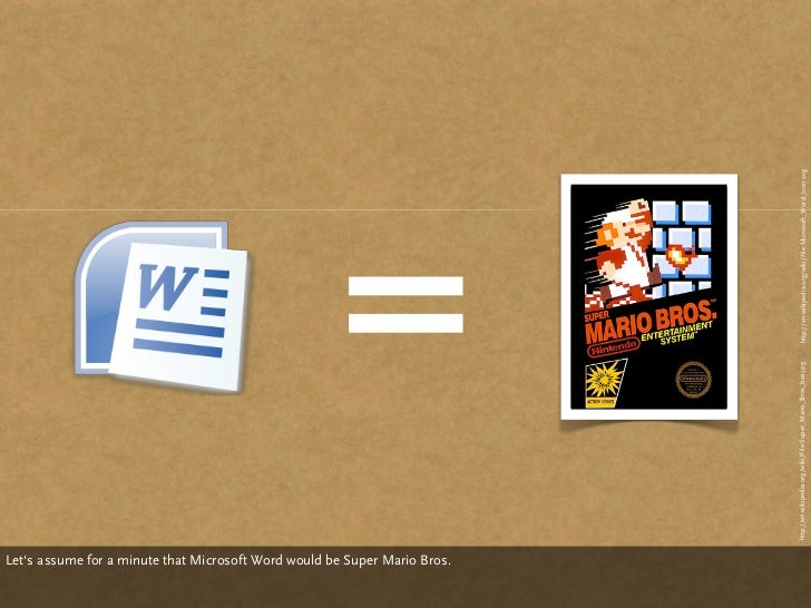 Let's assume for a minute that Microsoft Word would be Super Mario Bros.                                                  ...