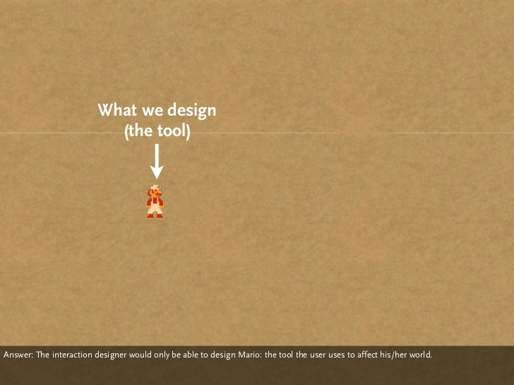 What we design                            (the tool)     Answer: The interaction designer would only be able to design Mar...