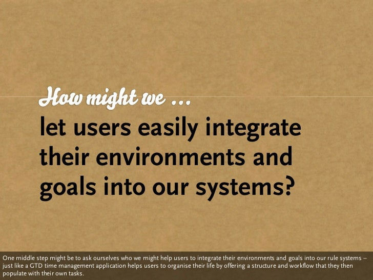 How might we ...              let users easily integrate              their environments and              goals into our s...