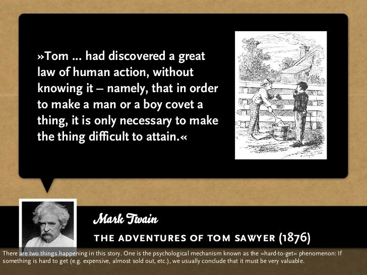 »Tom ... had discovered a great             law of human action, without             knowing it – namely, that in order   ...