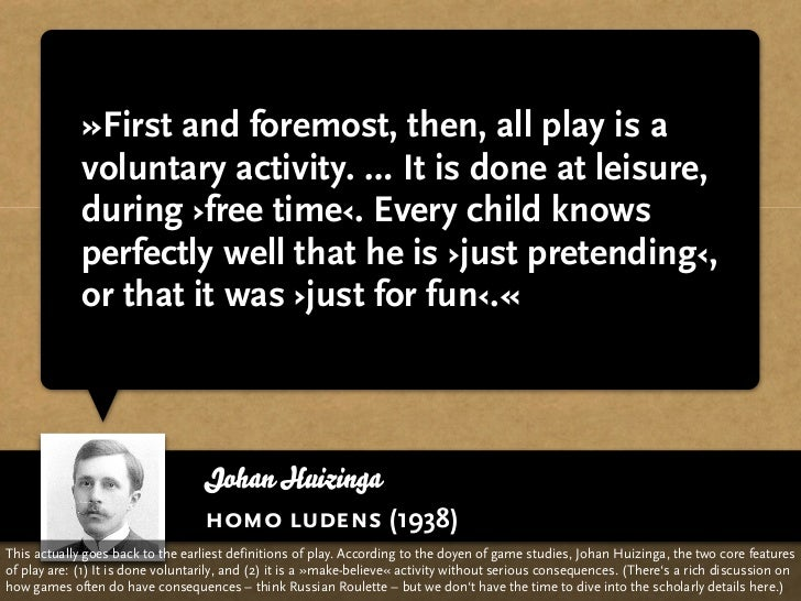»First and foremost, then, all play is a              voluntary activity. … It is done at leisure,              during ›fr...