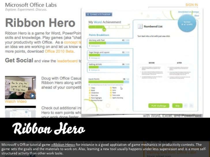 Ribbon Hero Microsoft's Office tutorial game »Ribbon Hero« for instance is a good application of game mechanics in product...
