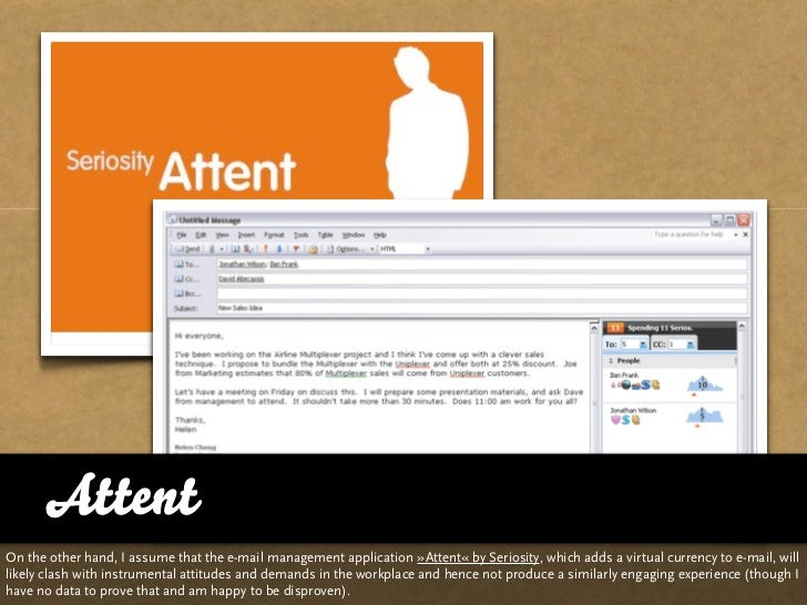 Attent On the other hand, I assume that the e-mail management application »Attent« by Seriosity, which adds a virtual curr...