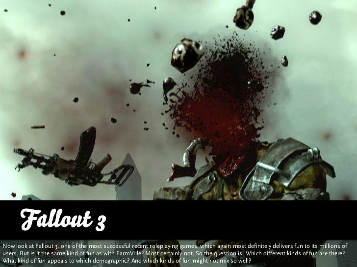 Fallout 3 Now look at Fallout 3, one of the most successful recent roleplaying games, which again most definitely delivers...