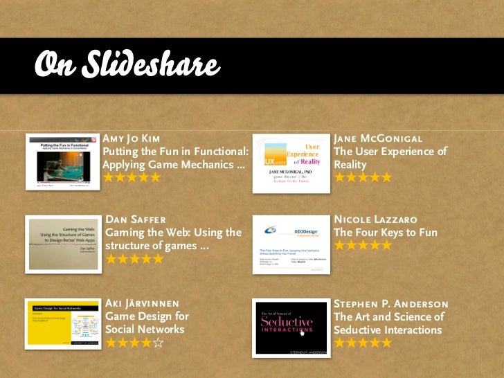 On Slideshare     Amy Jo Kim                       Jane McGonigal     Putting the Fun in Functional:   The User Experience...