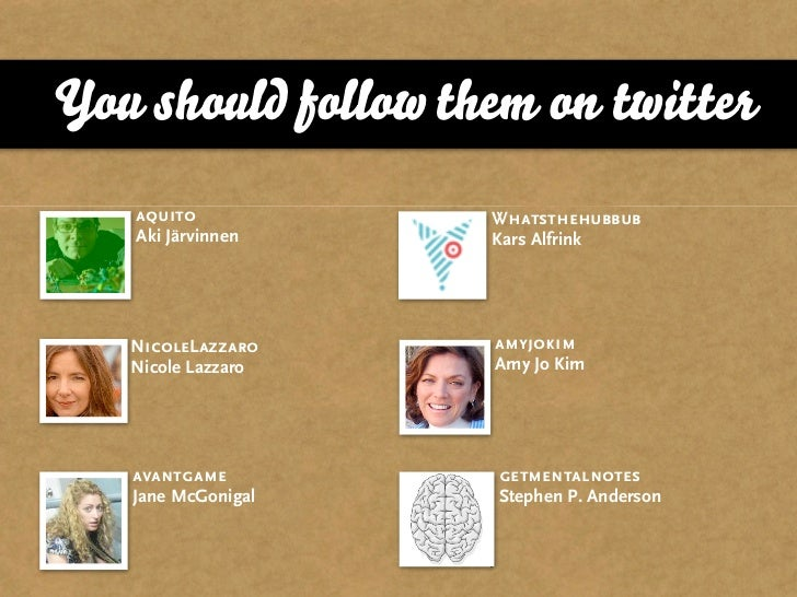 You should follow them on twitter    aquito           Whatsthehubbub    Aki Järvinnen    Kars Alfrink        NicoleLazzaro...