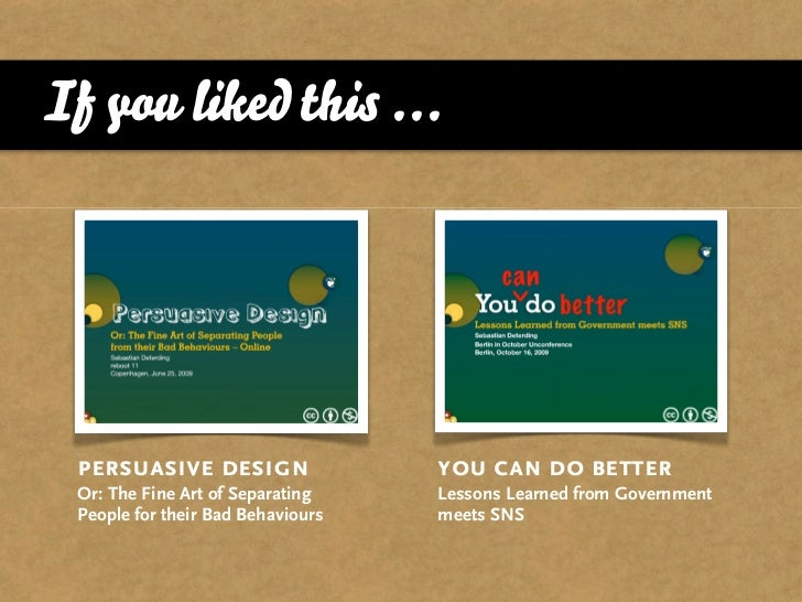 If you liked this ...      persuasive design                 you can do better  Or: The Fine Art of Separating    Lessons ...