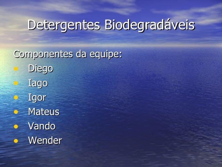 Detergentes Biodegradáveis  Componentes da equipe: • Diego • Iago • Igor • Mateus • Vando • Wender