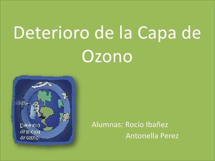 Deterioro de la Capa de OzonoAlumnas: Rocío Ibañez                                               Antonella Perez <br />