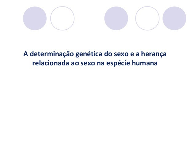 A determinação genética do sexo e a herança relacionada ao sexo na espécie humana