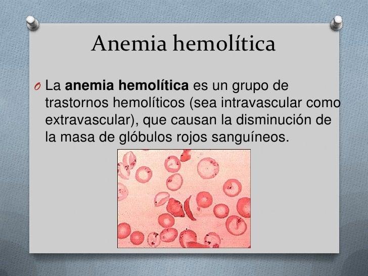 Anemia hemolítica<br />La anemia hemolítica es un grupo de trastornos hemolíticos (sea intravascular como extravascular), ...