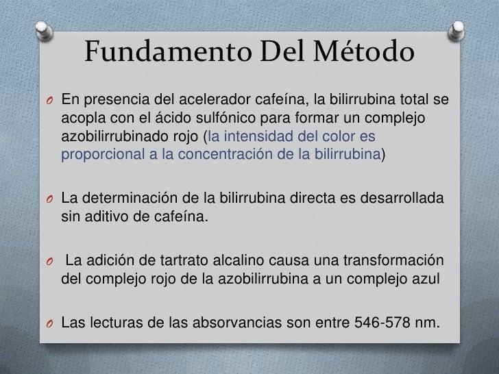 Fundamento Del Método<br />En presencia del acelerador cafeína, la bilirrubina total se acopla con el ácido sulfónico para...
