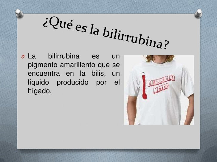 ¿Qué es la bilirrubina?<br />La bilirrubina es un pigmento amarillento que se encuentra en la bilis, un líquido producido ...