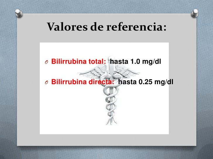 Valores de referencia:<br />Bilirrubina total: hasta 1.0 mg/dl<br />Bilirrubina directa: hasta 0.25 mg/dl<br />