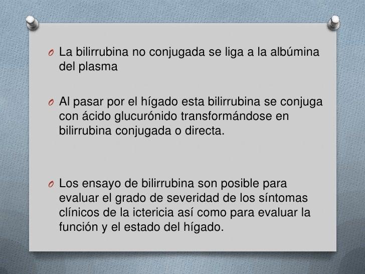 La bilirrubina no conjugada se liga a la albúmina del plasma<br />Al pasar por el hígado esta bilirrubina se conjuga con á...