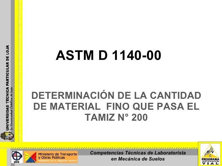 ASTM D 1140-00  DETERMINACIÓN DE LA CANTIDAD DE MATERIAL FINO QUE PASA EL         TAMIZ N° 200            Competencias Téc...