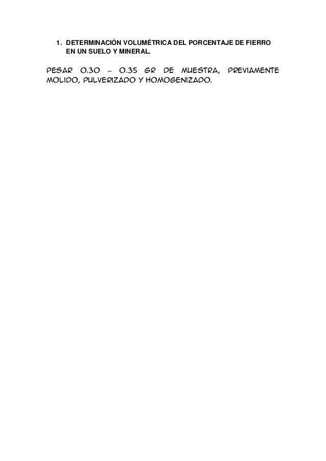 1. DETERMINACIÓN VOLUMÉTRICA DEL PORCENTAJE DE FIERRO EN UN SUELO Y MINERAL. Pesar 0.30 – 0.35 gr de muestra, previamente ...