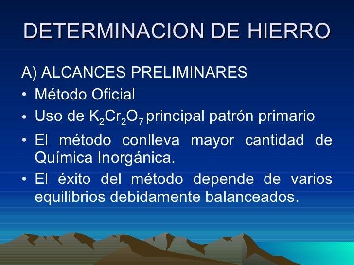 DETERMINACION DE HIERRO <ul><li>A) ALCANCES PRELIMINARES </li></ul><ul><li>Método Oficial </li></ul><ul><li>Uso de K 2 Cr ...