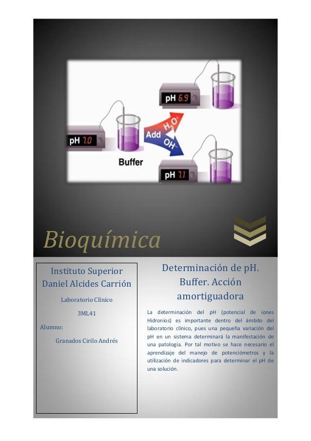 Bioquímica Determinación de pH. Buffer. Acción amortiguadora La determinación del pH (potencial de iones Hidronios) es imp...