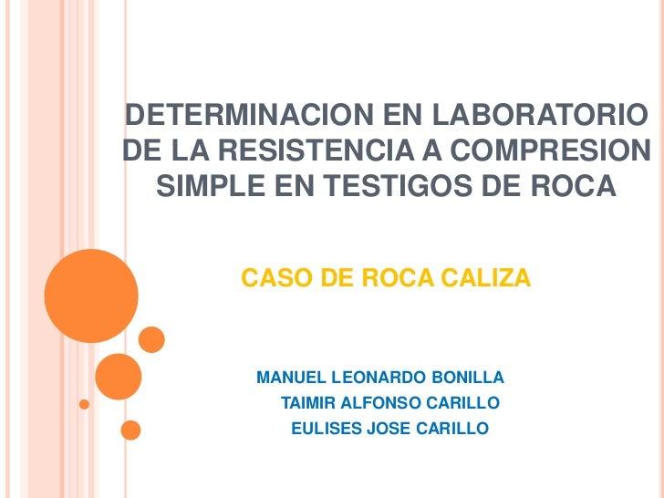 DETERMINACION EN LABORATORIODE LA RESISTENCIA A COMPRESION  SIMPLE EN TESTIGOS DE ROCA      CASO DE ROCA CALIZA       MANU...