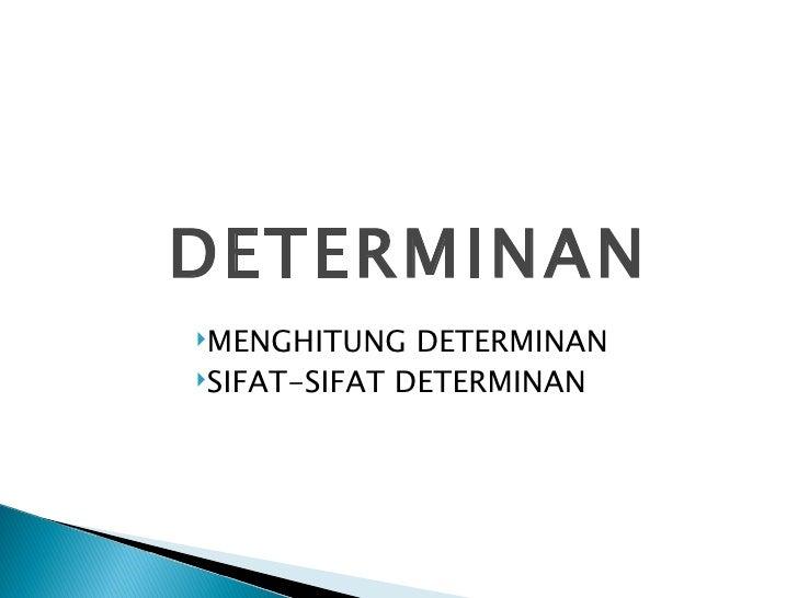DETERMINANMENGHITUNG   DETERMINANSIFAT-SIFAT DETERMINAN