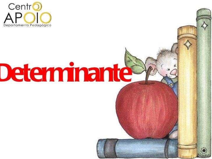 D E  T   E    RDeterminante     M      I       N         A          N          T           E