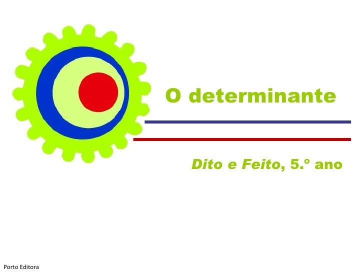 O determinante Dito e Feito , 5.º ano  Porto Editora