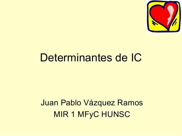Determinantes de ICJuan Pablo Vázquez Ramos   MIR 1 MFyC HUNSC