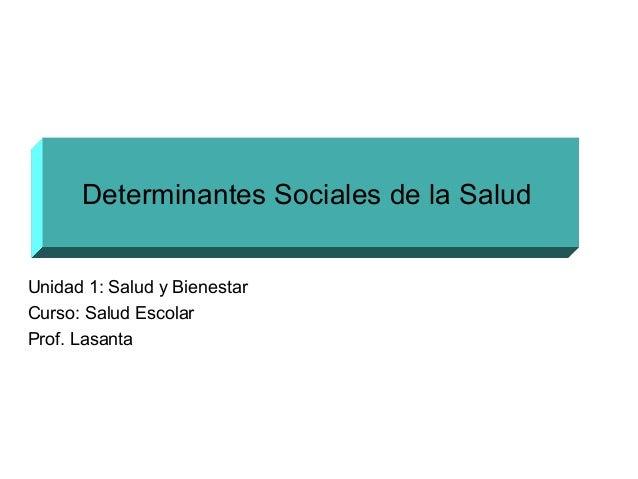 Determinantes Sociales de la Salud Sonia Tavares OPS/OMS Unidad 1: Salud y Bienestar Curso: Salud Escolar Prof. Lasanta