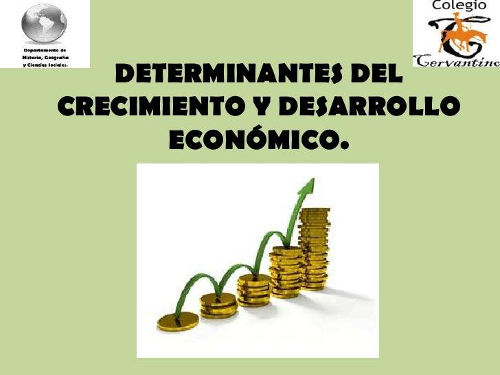 DETERMINANTES DEL CRECIMIENTO Y DESARROLLO ECONÓMICO.<br />