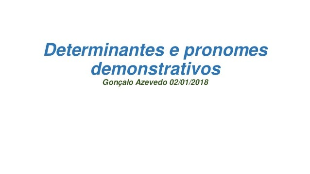 Determinantes e pronomes demonstrativos Gonçalo Azevedo 02/01/2018
