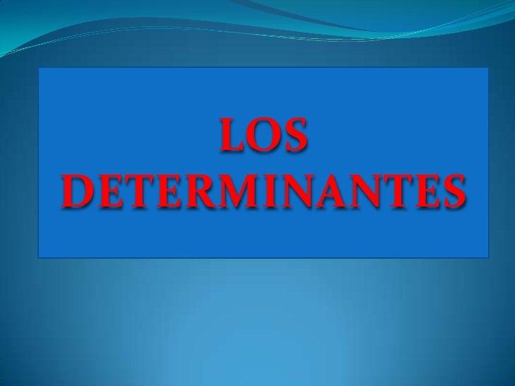 LOS DETERMINANTES<br />