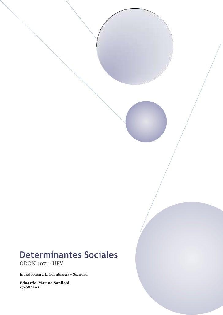 Determinantes SocialesODON.4071 - UPVIntroducción a la Odontología y SociedadEduardo Marino Sanllehi17/08/2011