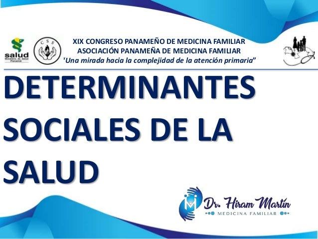 """DETERMINANTES SOCIALES DE LA SALUD XIX CONGRESO PANAMEÑO DE MEDICINA FAMILIAR ASOCIACIÓN PANAMEÑA DE MEDICINA FAMILIAR """"Un..."""