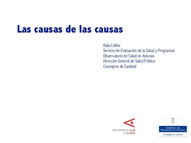 Las causas de las causas                   Rafa Cofiño                   Servicio de Evaluación de la Salud y Programas   ...