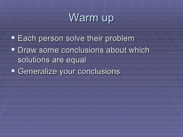 Warm up <ul><li>Each person solve their problem </li></ul><ul><li>Draw some conclusions about which solutions are equal </...
